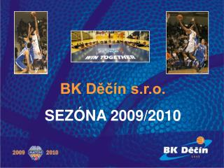 BK Děčín s.r.o. SEZÓNA 2009/2010
