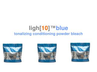 ligh[ 10 ]™ blue tonalizing conditioning powder bleach