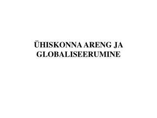 ÜHISKONNA ARENG JA GLOBALISEERUMINE