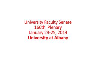 University Faculty Senate 166th  Plenary January 23-25, 2014 University at Albany