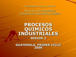UNIVERSIDAD RAFAEL LANDIVAR FACULTAD DE INGENIERIA CARRERA DE INGENIERIA QUIMICA