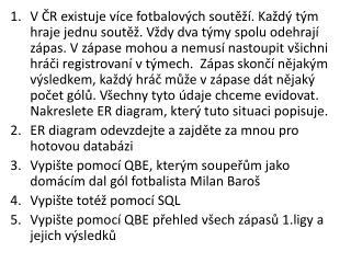 Vytvořte pomocí QBE dotaz, který vypíše názvy všech klubů 1. fotbalové ligy.