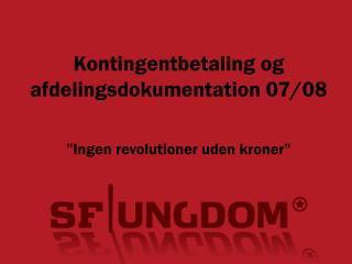 """Kontingentbetaling og afdelingsdokumentation 07/08 """"Ingen revolutioner uden kroner"""""""
