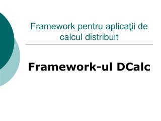 Framework pentru aplica?ii de calcul distribuit