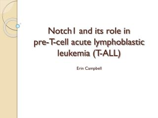 Notch1 and its role in  pre-T-cell acute lymphoblastic leukemia (T-ALL)
