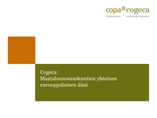 Cogeca:  Maatalousosuuskuntien yhteinen eurooppalainen ääni