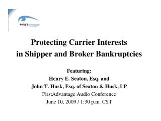 Protecting Carrier Interests  in Shipper and Broker Bankruptcies Featuring: