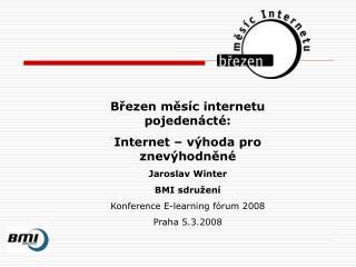 Březen měsíc internetu pojedenácté:  Internet – výhoda pro znevýhodněné Jaroslav Winter