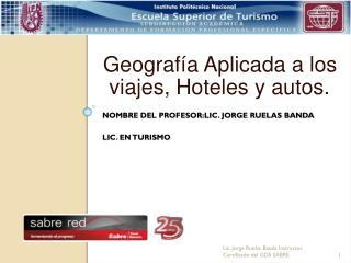 NOMBRE DEL PROFESOR:Lic. Jorge Ruelas Banda Lic. en Turismo