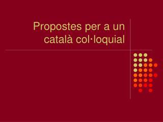Propostes per a un català col·loquial