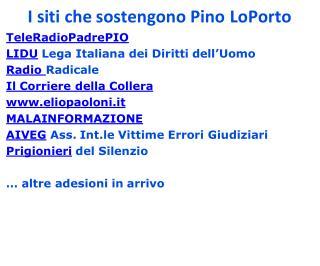 I siti che sostengono Pino  LoPorto TeleRadioPadrePIO LIDU Lega Italiana dei Diritti dell'Uomo