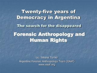 Lic .  Silvana  Turner Argentine Forensic Anthropology Team (EAAF) eaaf