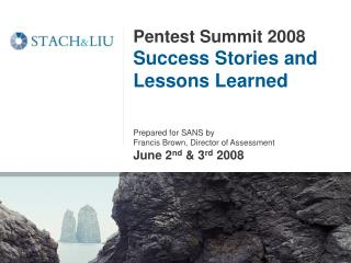 Pentest Summit 2008 Success Stories and Lessons Learned Prepared for SANS by