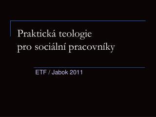 Praktická teologie  pro sociální pracovníky