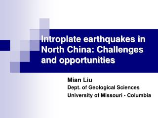 Introplate earthquakes in North China: Challenges and opportunities