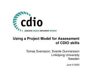 Using a Project Model for Assessment of CDIO skills Tomas Svensson, Svante Gunnarsson