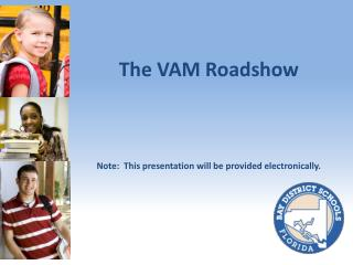 The VAM Roadshow Note:  This presentation will be provided electronically.