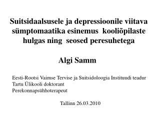 Algi Samm Eesti-Rootsi Vaimse Tervise ja Suitsidoloogia Instituudi teadur Tartu Ülikooli doktorant
