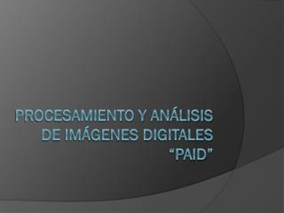 """Procesamiento y Análisis de IMÁGENES DIGITALES """" paid """""""