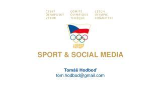 SPORT  &  SOCIAL MEDIA Tomáš  Hodboď tom.hodbod@gmail