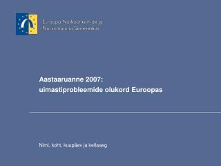Aastaaruanne 2007:  uimastiprobleemide olukord Euroopas