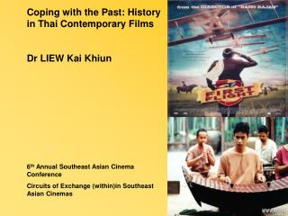 Coping with the Past: History in Thai Contemporary Films Dr LIEW Kai Khiun