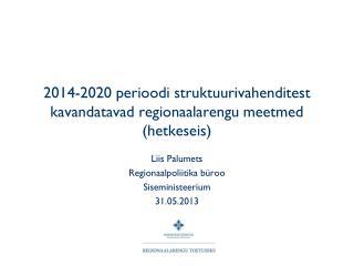 2014-2020 perioodi struktuurivahenditest kavandatavad regionaalarengu meetmed (hetkeseis)