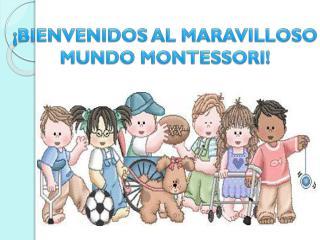 ¡ BIENVENIDOS AL MARAVILLOSO MUNDO MONTESSORI!
