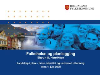 Folkehelse og planlegging Sigrun G. Henriksen