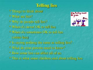 Telling lies     * Things to think about     * What are lies?     * Why do people tell lies?