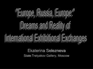 Ekaterina Selezneva State  Tretyakov  Gallery, Moscow
