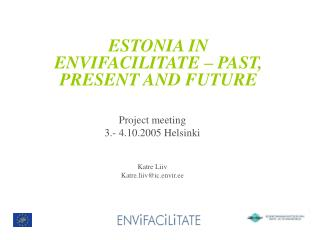 ESTONIA IN ENVIFACILITATE – PAST, PRESENT AND FUTURE Project meeting 3.- 4.10.2005 Helsinki