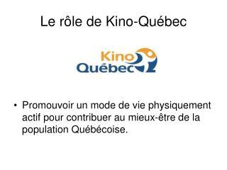 Le rôle de Kino-Québec