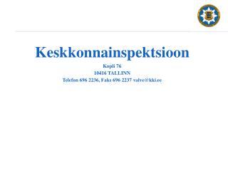 Keskkonnainspektsioon Kopli 76 10416 TALLINN Telefon 696 2236, Faks 696 2237 valve@kki.ee