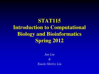STAT115 Introduction to Computational Biology and Bioinformatics Spring 2012