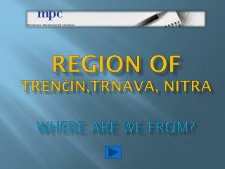 Region of Trenc n,Trnava, Nitra