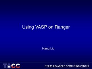 Using VASP on Ranger