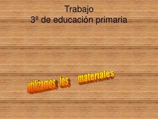 Trabajo   3� de educaci�n primaria