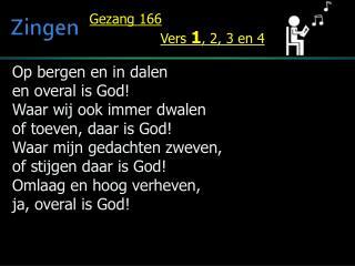 Op bergen en in dalen en overal is God! Waar wij ook immer dwalen of toeven, daar is God!