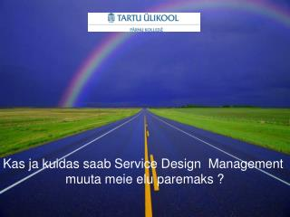 Kas ja kuidas saab Service Design  Management  muuta meie elu paremaks ?