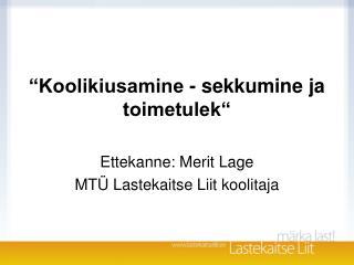 �Koolikiusamine - sekkumine ja toimetulek� Ettekanne: Merit Lage MT� Lastekaitse Liit koolitaja