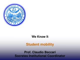 We Know It Student mobility Prof. Claudio Beccari Socrates Institutional Coordinator