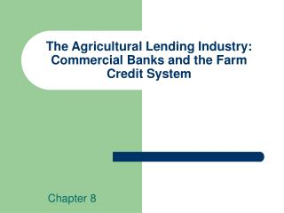 The Agricultural Lending Industry:  Commercial Banks and the Farm Credit System
