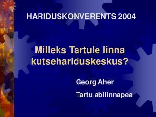 Milleks Tartule linna kutsehariduskeskus?
