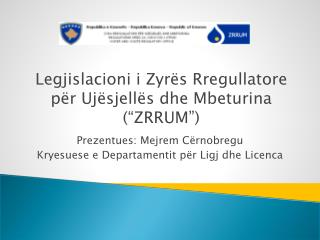 Prezentues: Mejrem C�rnobregu Kryesuese e Departamentit p�r Ligj dhe Licenca