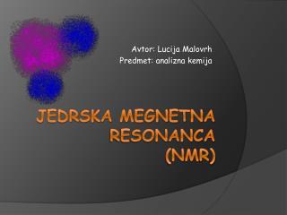 JEDRSKA MEGNETNA RESONANCA (NMR)