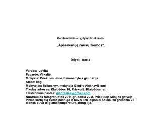 """Gamtamokslinio ugdymo konkursas """"Apšerkšniję mūsų žiemos"""".  Dalyvio anketa"""