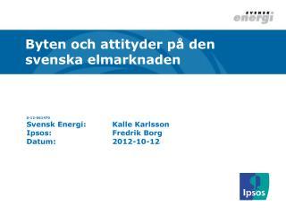 S-12-061470 Svensk Energi:Kalle Karlsson Ipsos :Fredrik Borg Datum:2012-10-12