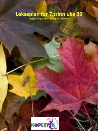 Lekseplan for 7.trinn uke 39 Tirsdag 24.september – fredag 27. september