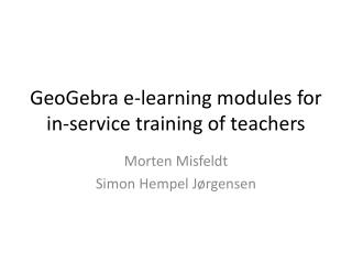 GeoGebra e-learning modules for in-service training of teachers